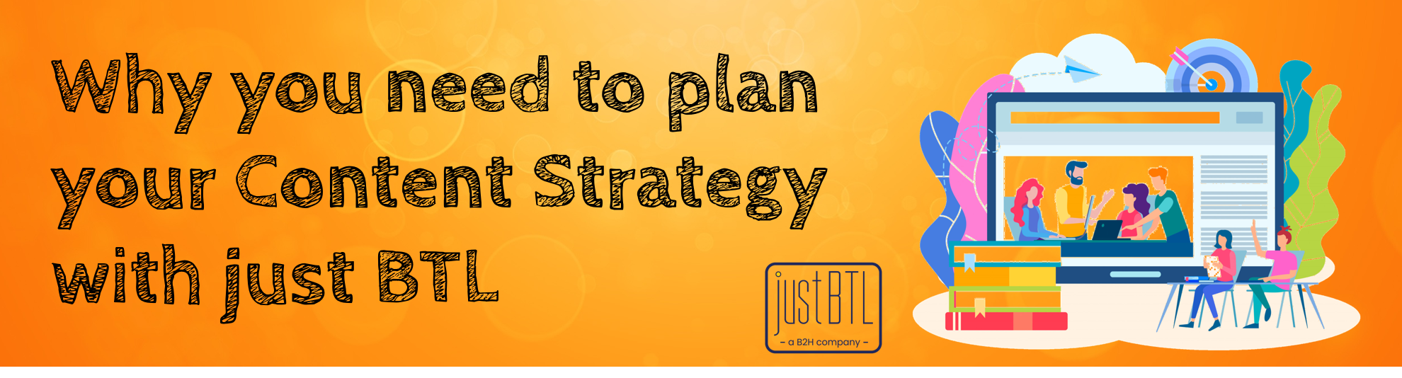 📍 WHY YOU NEED TO PLAN YOUR CONTENT STRATEGY WITH JUST BTL